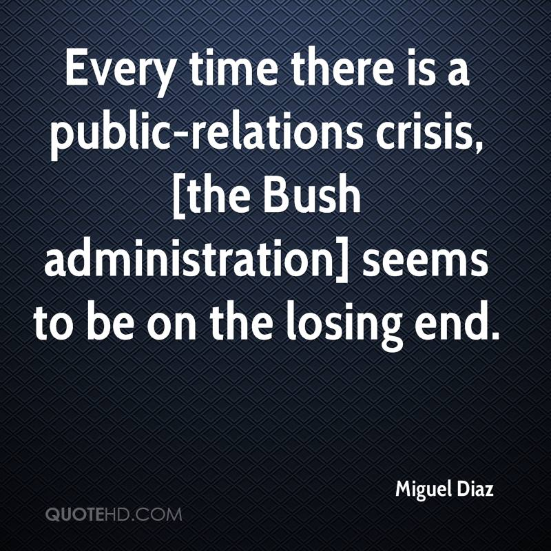 Every time there is a public-relations crisis, [the Bush administration] seems to be on the losing end.