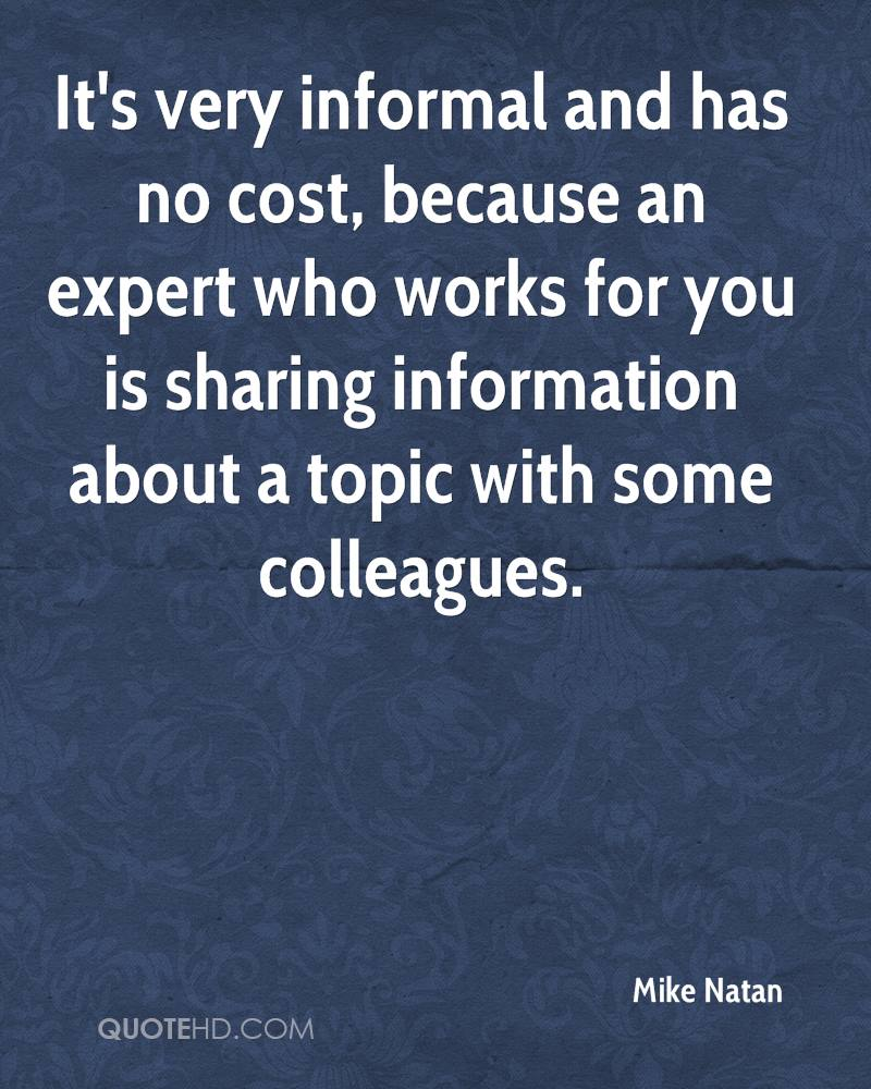 It's very informal and has no cost, because an expert who works for you is sharing information about a topic with some colleagues.