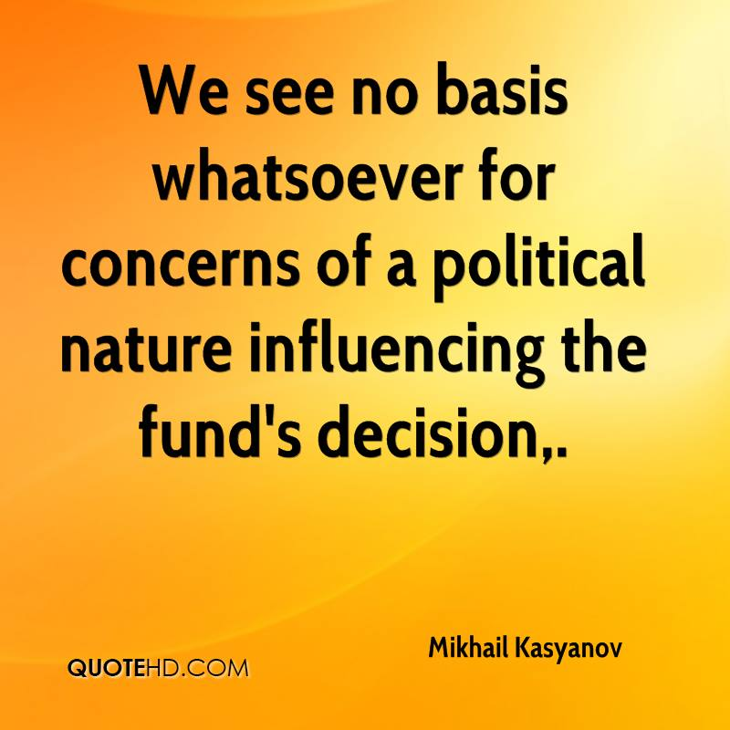 We see no basis whatsoever for concerns of a political nature influencing the fund's decision.