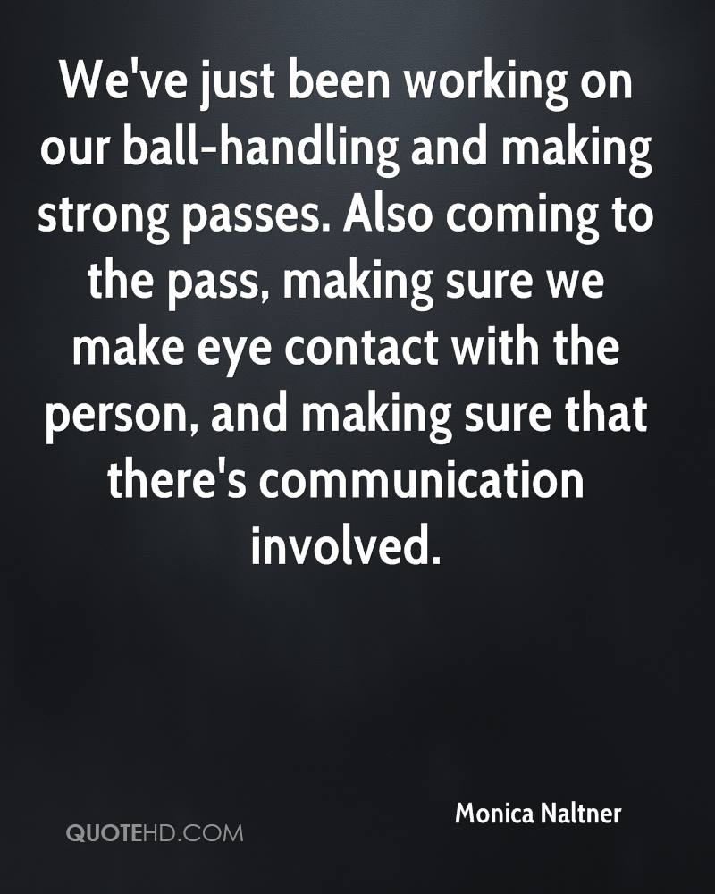 We've just been working on our ball-handling and making strong passes. Also coming to the pass, making sure we make eye contact with the person, and making sure that there's communication involved.