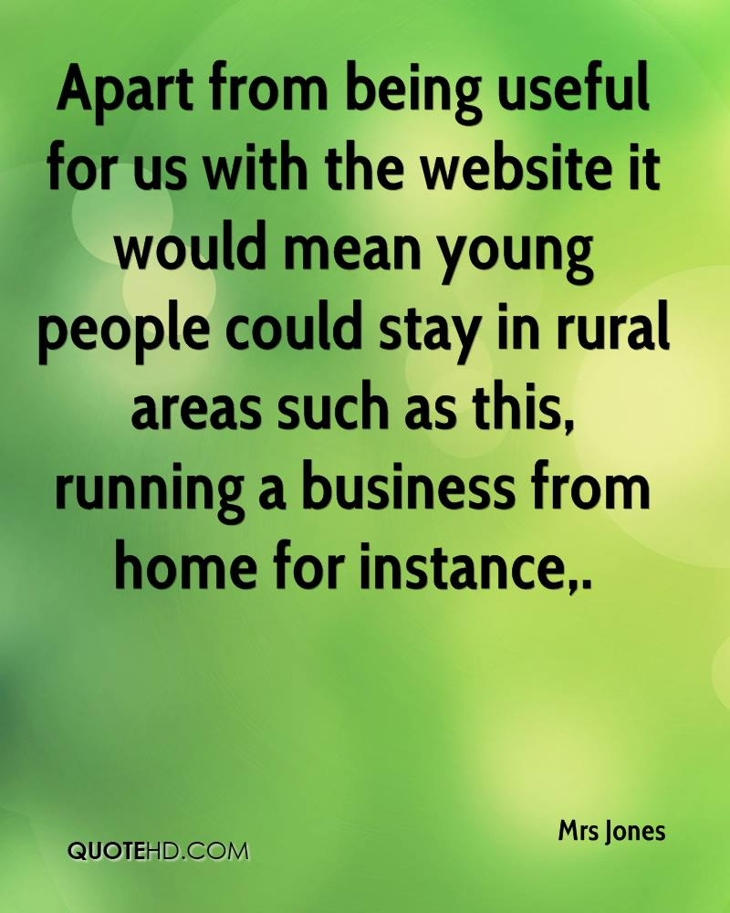 Apart from being useful for us with the website it would mean young people could stay in rural areas such as this, running a business from home for instance.