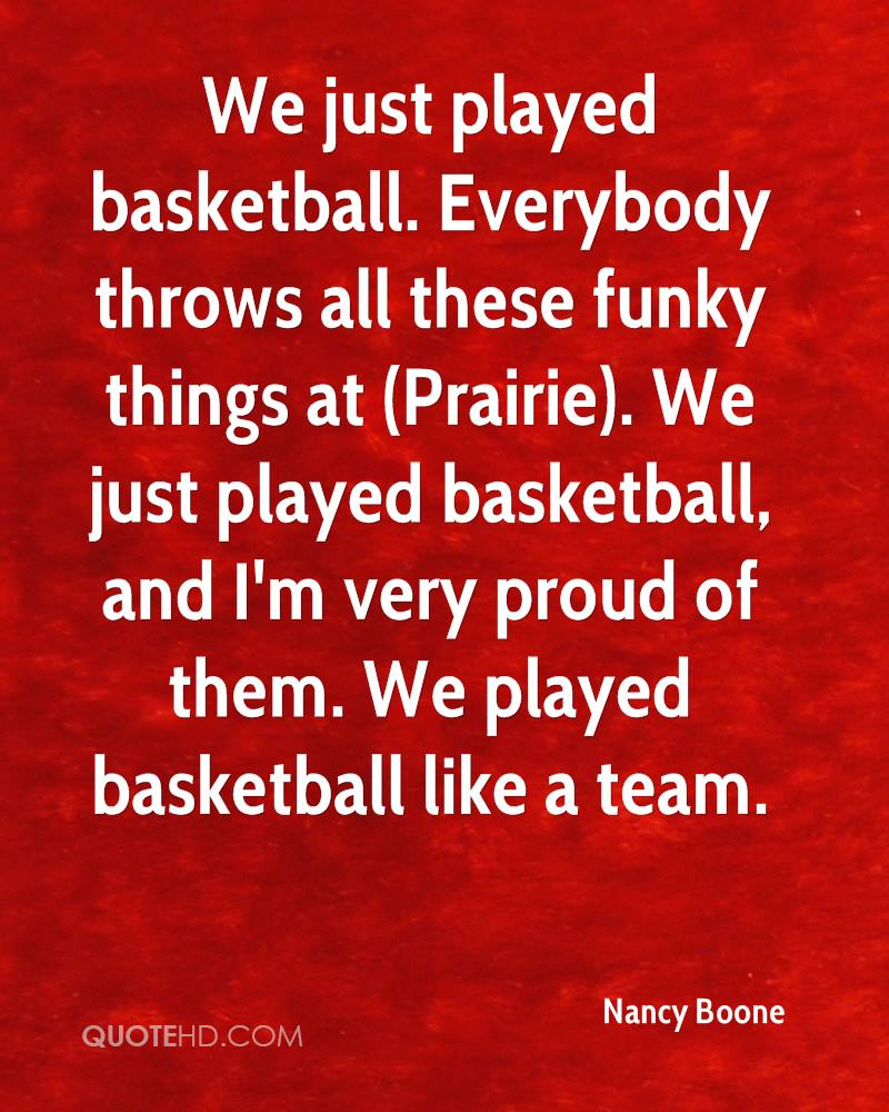We just played basketball. Everybody throws all these funky things at (Prairie). We just played basketball, and I'm very proud of them. We played basketball like a team.
