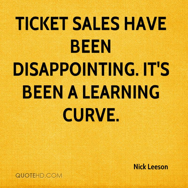 Ticket sales have been disappointing. It's been a learning curve.