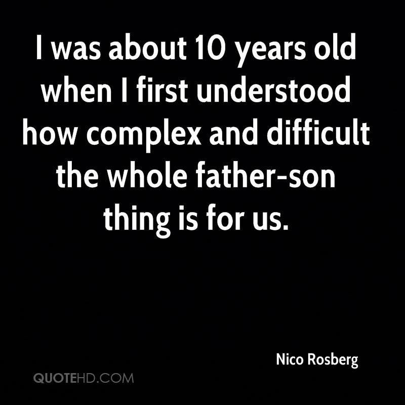 I was about 10 years old when I first understood how complex and difficult the whole father-son thing is for us.