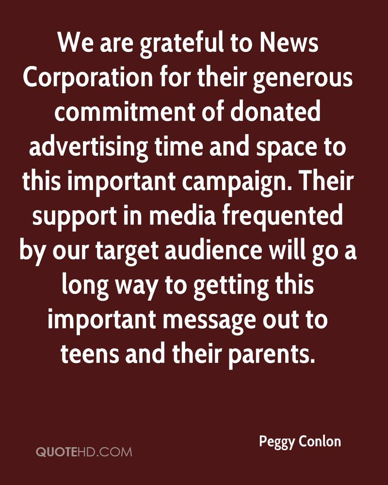 We are grateful to News Corporation for their generous commitment of donated advertising time and space to this important campaign. Their support in media frequented by our target audience will go a long way to getting this important message out to teens and their parents.