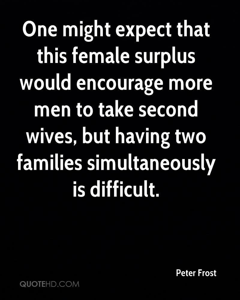 One might expect that this female surplus would encourage more men to take second wives, but having two families simultaneously is difficult.