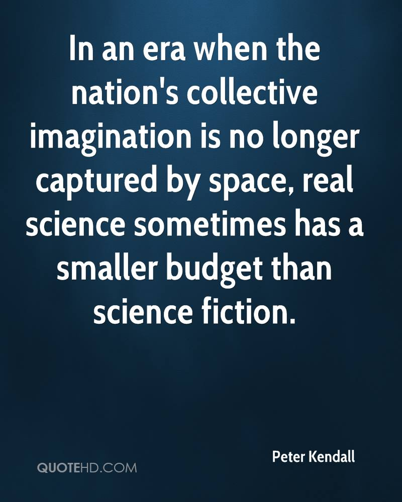In an era when the nation's collective imagination is no longer captured by space, real science sometimes has a smaller budget than science fiction.