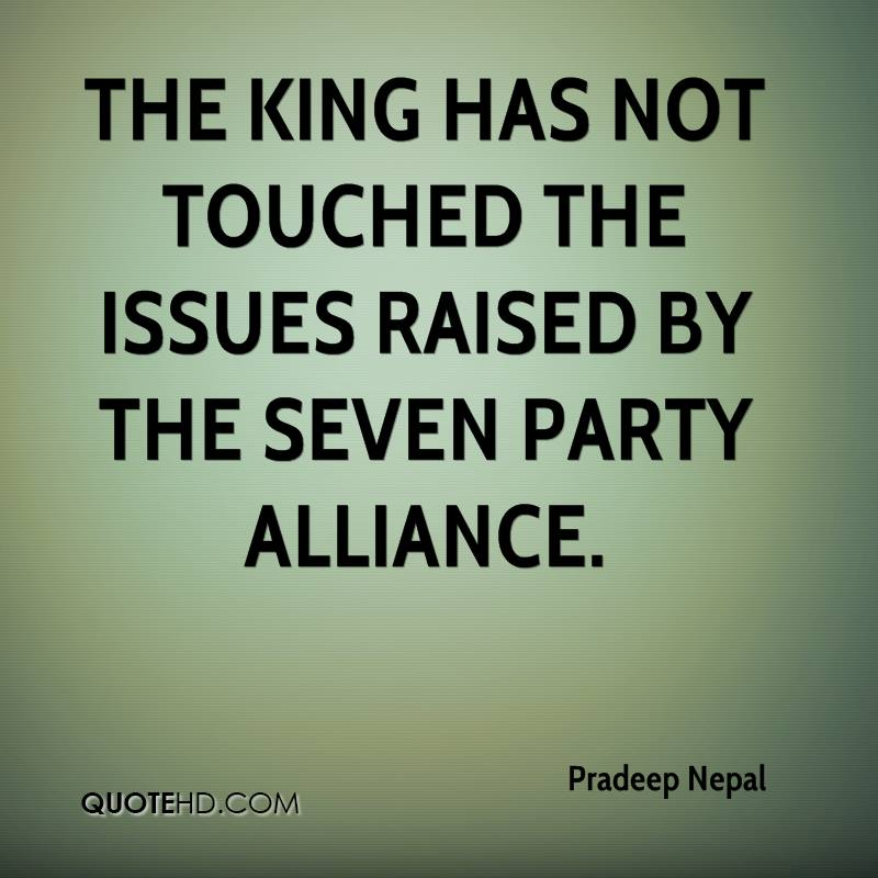 The king has not touched the issues raised by the seven party alliance.