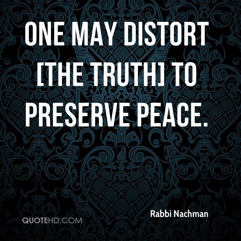 One may distort [the truth] to preserve peace.