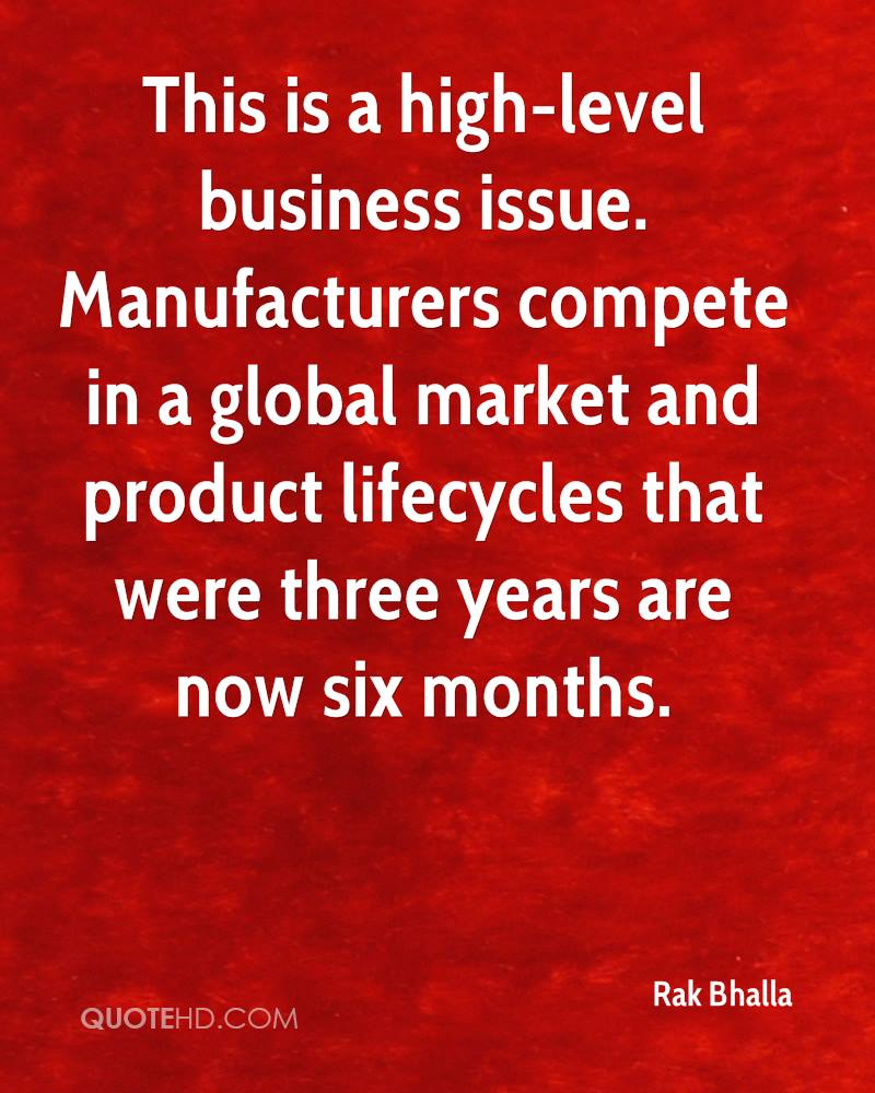 This is a high-level business issue. Manufacturers compete in a global market and product lifecycles that were three years are now six months.