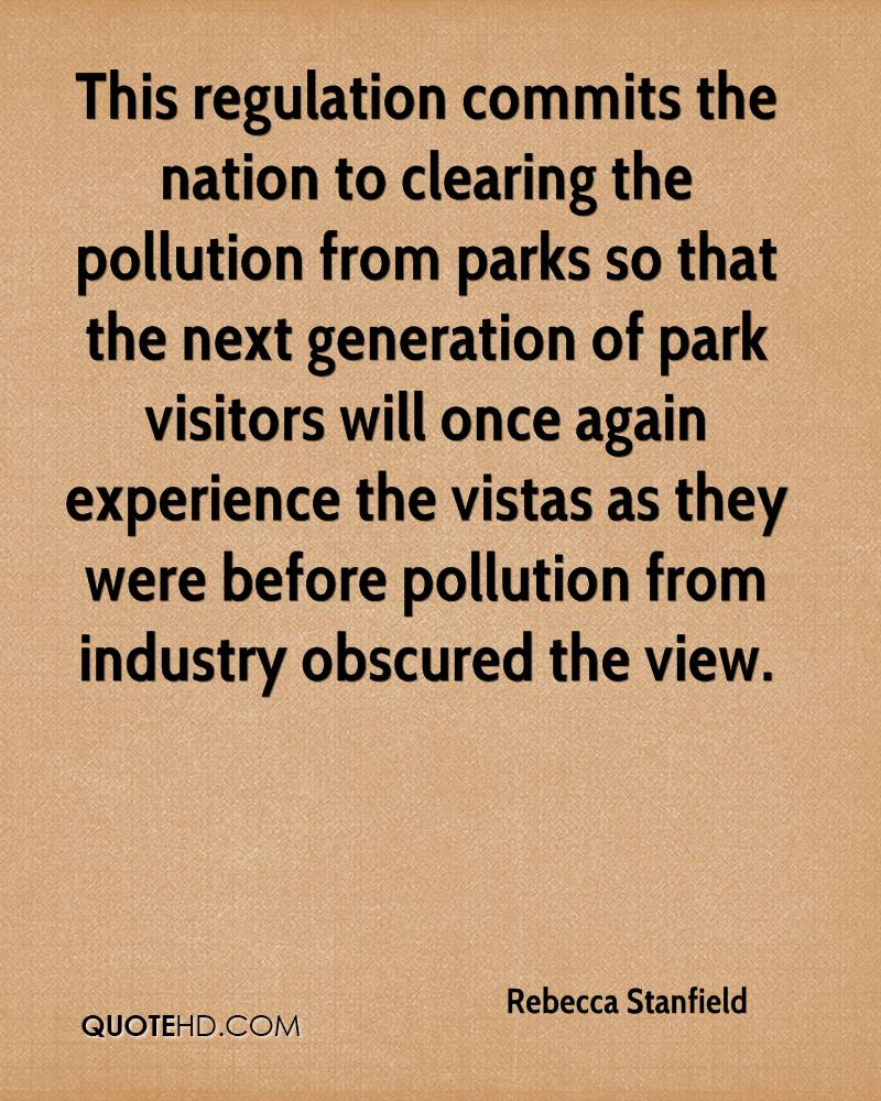 This regulation commits the nation to clearing the pollution from parks so that the next generation of park visitors will once again experience the vistas as they were before pollution from industry obscured the view.