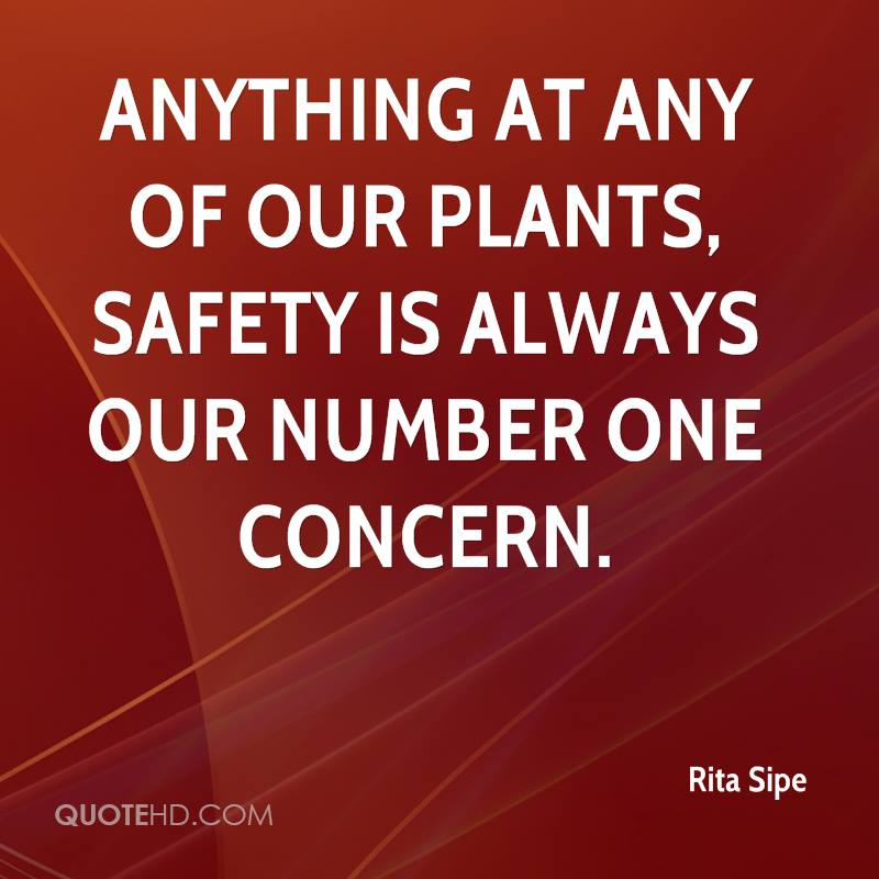 Anything at any of our plants, safety is always our number one concern.