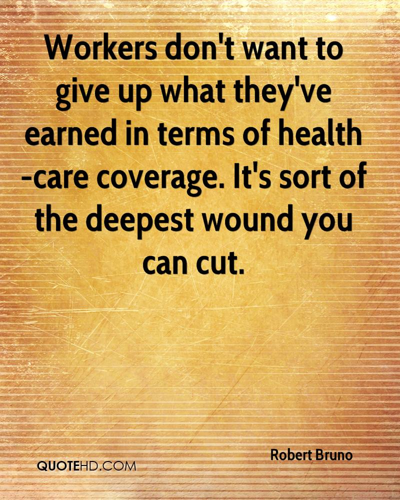 Workers don't want to give up what they've earned in terms of health-care coverage. It's sort of the deepest wound you can cut.
