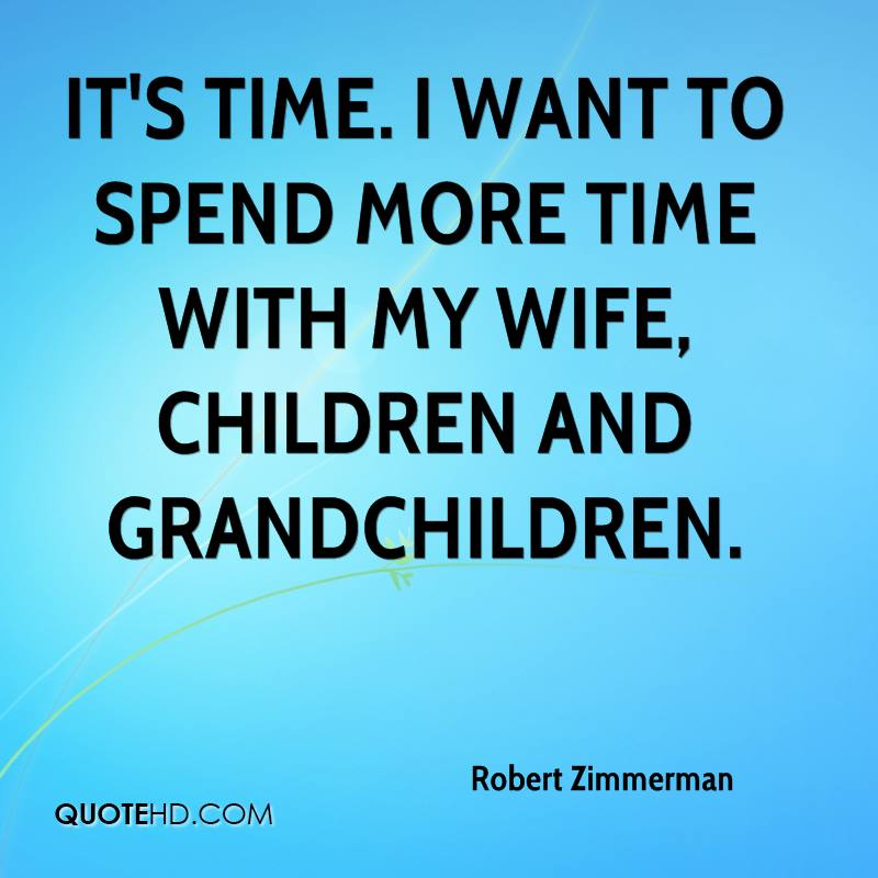 Spend Time With Your Wife Quotes: Robert Zimmerman Wife Quotes