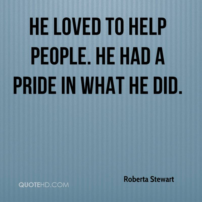 He loved to help people. He had a pride in what he did.