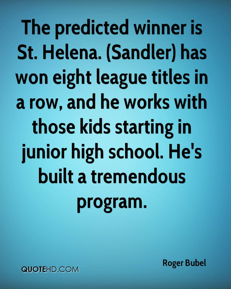 The predicted winner is St. Helena. (Sandler) has won eight league titles in a row, and he works with those kids starting in junior high school. He's built a tremendous program.