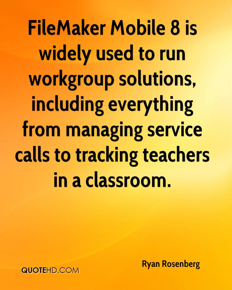 FileMaker Mobile 8 is widely used to run workgroup solutions, including everything from managing service calls to tracking teachers in a classroom.