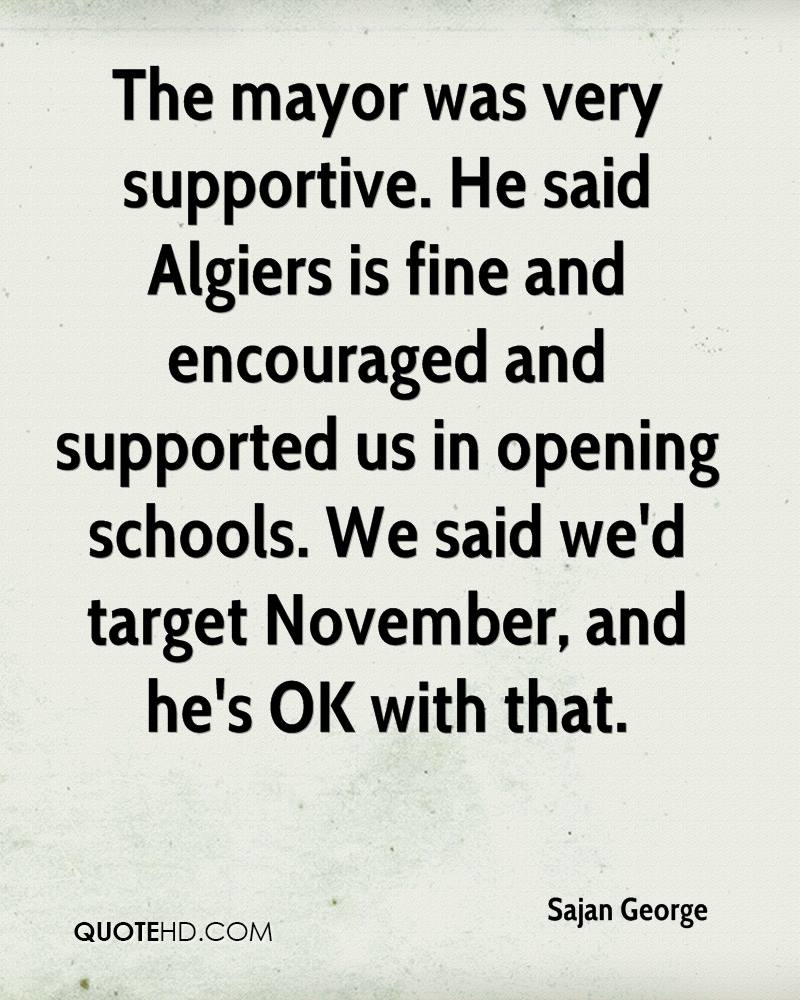 The mayor was very supportive. He said Algiers is fine and encouraged and supported us in opening schools. We said we'd target November, and he's OK with that.