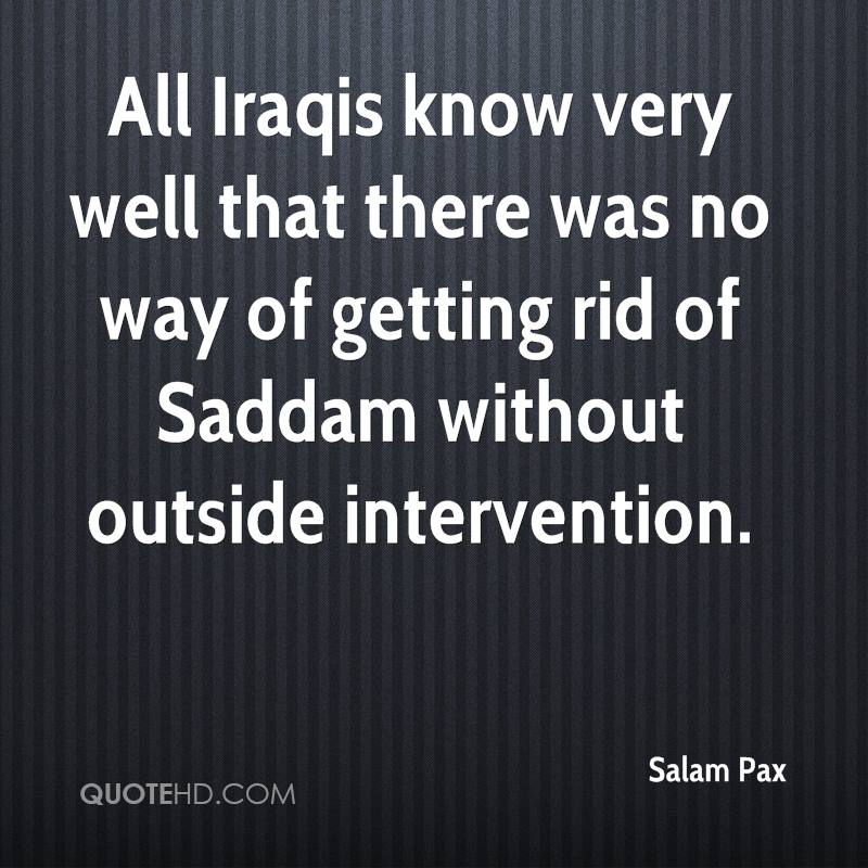 All Iraqis know very well that there was no way of getting rid of Saddam without outside intervention.