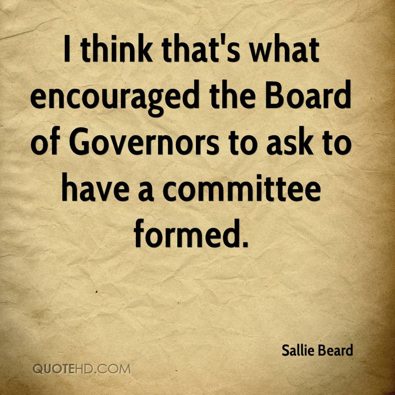 I think that's what encouraged the Board of Governors to ask to have a committee formed.
