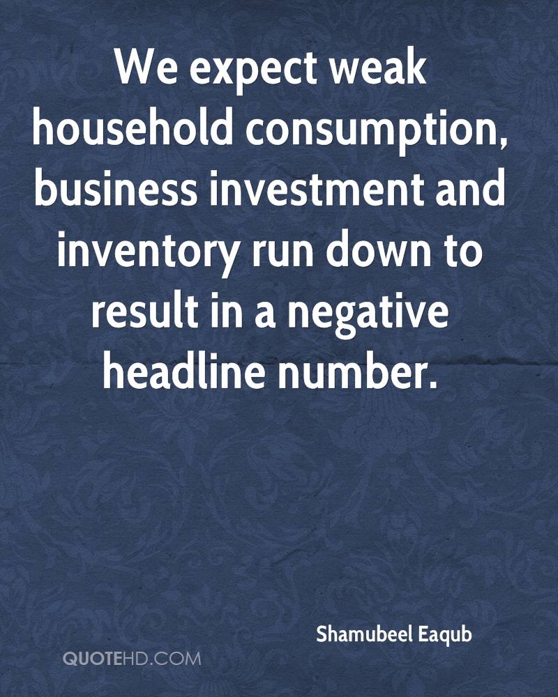 We expect weak household consumption, business investment and inventory run down to result in a negative headline number.