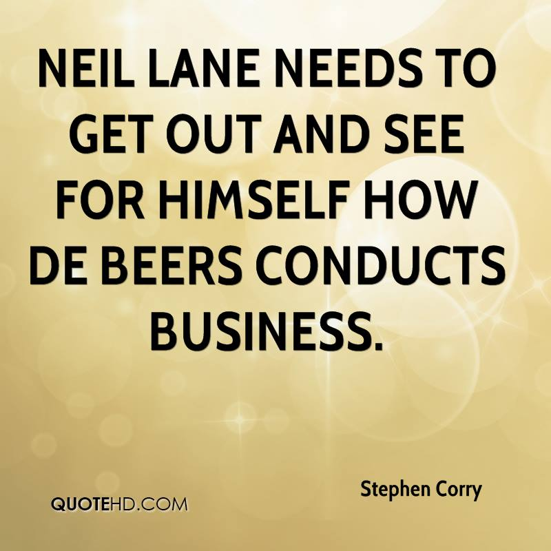 Neil Lane needs to get out and see for himself how De Beers conducts business.