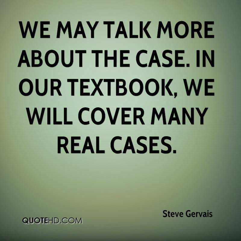 We may talk more about the case. In our textbook, we will cover many real cases.