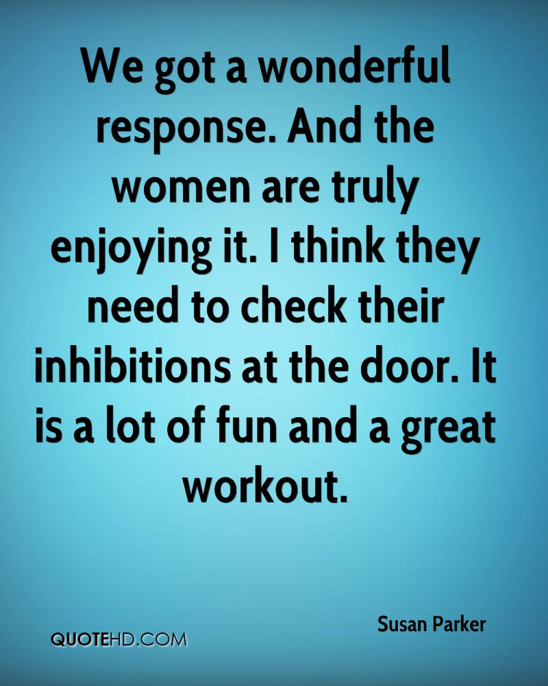 We got a wonderful response. And the women are truly enjoying it. I think they need to check their inhibitions at the door. It is a lot of fun and a great workout.