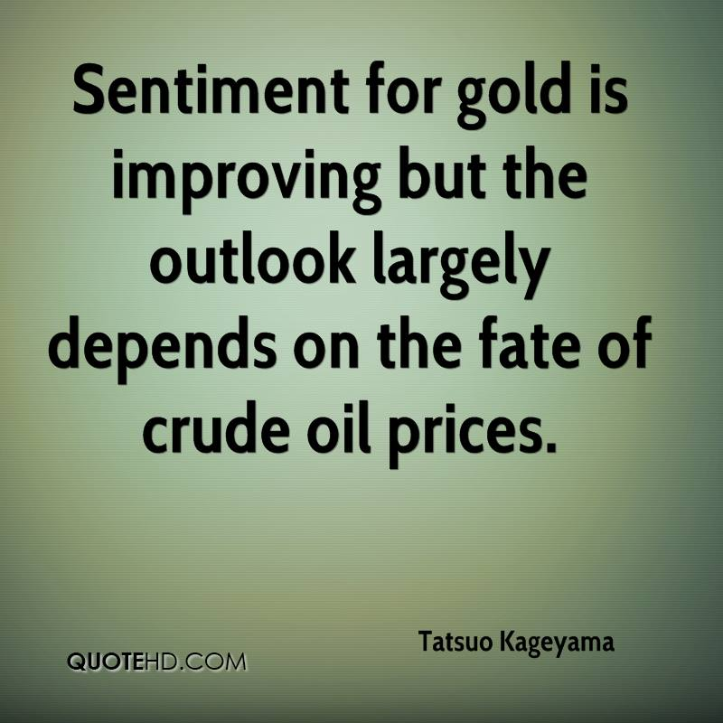 Sentiment for gold is improving but the outlook largely depends on the fate of crude oil prices.