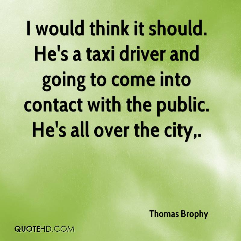 I would think it should. He's a taxi driver and going to come into contact with the public. He's all over the city.