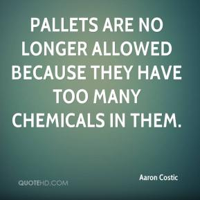Pallets are no longer allowed because they have too many chemicals in them.