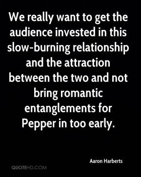 We really want to get the audience invested in this slow-burning relationship and the attraction between the two and not bring romantic entanglements for Pepper in too early.