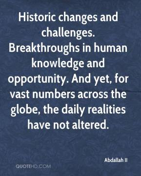Historic changes and challenges. Breakthroughs in human knowledge and opportunity. And yet, for vast numbers across the globe, the daily realities have not altered.