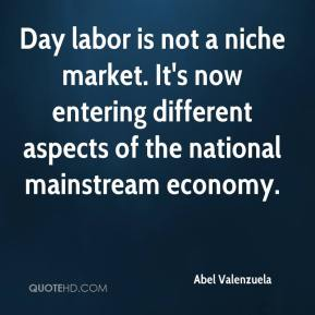 Abel Valenzuela - Day labor is not a niche market. It's now entering different aspects of the national mainstream economy.