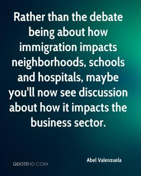 Abel Valenzuela - Rather than the debate being about how immigration impacts neighborhoods, schools and hospitals, maybe you'll now see discussion about how it impacts the business sector.