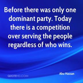 Abu Hassan - Before there was only one dominant party. Today there is a competition over serving the people regardless of who wins.