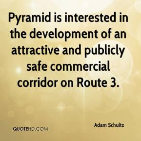 Adam Schultz - Pyramid is interested in the development of an attractive and publicly safe commercial corridor on Route 3.