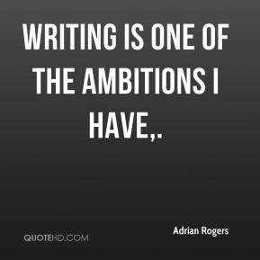Writing is one of the ambitions I have.