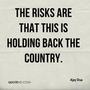 The risks are that this is holding back the country.