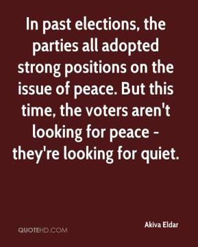 In past elections, the parties all adopted strong positions on the issue of peace. But this time, the voters aren't looking for peace - they're looking for quiet.
