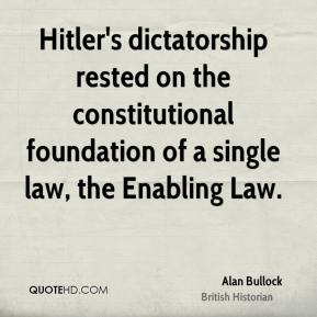 Hitler's dictatorship rested on the constitutional foundation of a single law, the Enabling Law.
