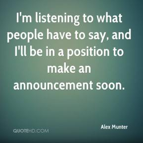 Alex Munter - I'm listening to what people have to say, and I'll be in a position to make an announcement soon.