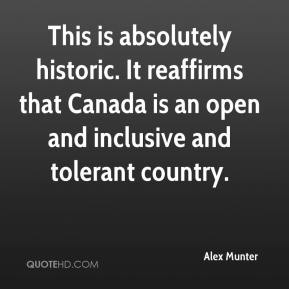 Alex Munter - This is absolutely historic. It reaffirms that Canada is an open and inclusive and tolerant country.