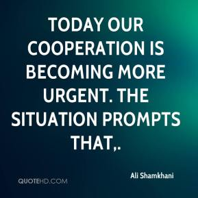 Ali Shamkhani - Today our cooperation is becoming more urgent. The situation prompts that.