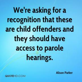 Alison Parker - We're asking for a recognition that these are child offenders and they should have access to parole hearings.