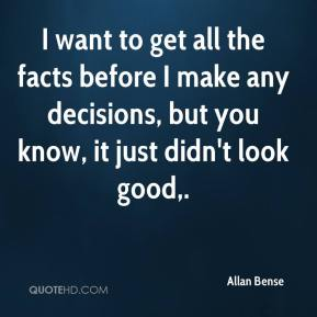 Allan Bense - I want to get all the facts before I make any decisions, but you know, it just didn't look good.