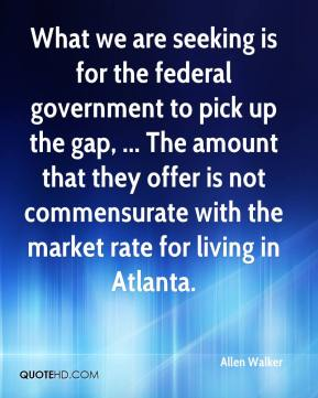 Allen Walker - What we are seeking is for the federal government to pick up the gap, ... The amount that they offer is not commensurate with the market rate for living in Atlanta.