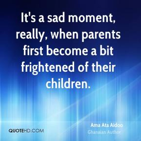 It's a sad moment, really, when parents first become a bit frightened of their children.