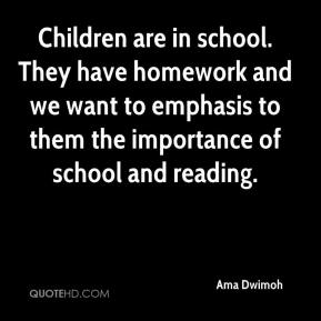 Children are in school. They have homework and we want to emphasis to them the importance of school and reading.