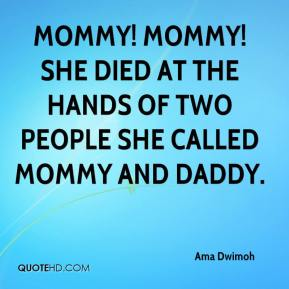 Ama Dwimoh - Mommy! Mommy! She died at the hands of two people she called Mommy and Daddy.